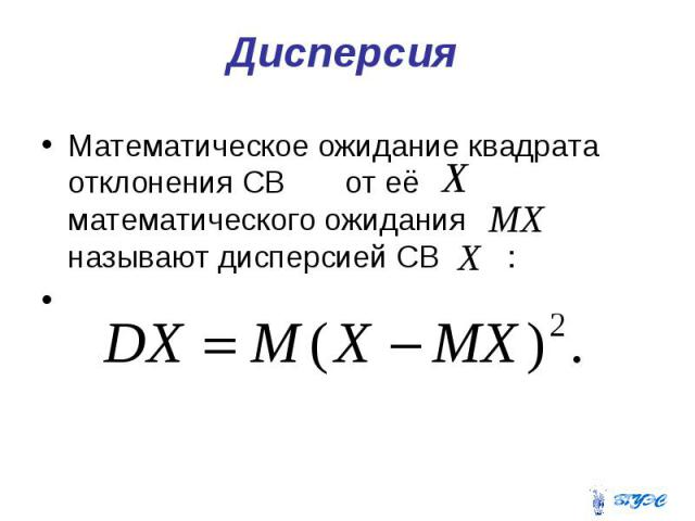 Дисперсия Математическое ожидание квадрата отклонения СВ от её математического ожидания называют дисперсией СВ :