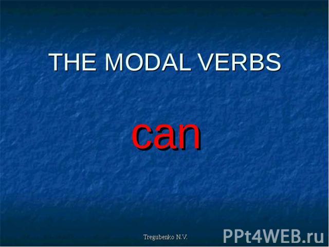 THE MODAL VERBS can
