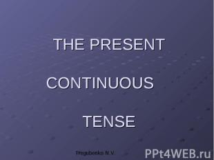 THE PRESENT CONTINUOUS TENSE