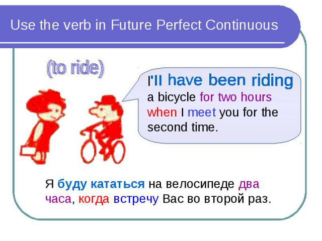 Use the verb in Future Perfect Continuous