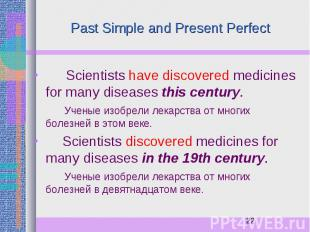 Past Simple and Present Perfect Scientists have discovered medicines for many di