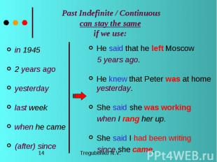 Past Indefinite / Continuous can stay the same if we use: in 1945 2 years ago ye