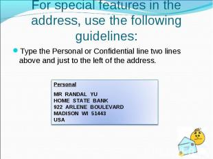 Type the Personal or Confidential line two lines above and just to the left of t