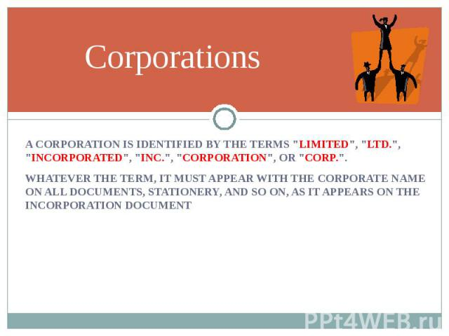 """A CORPORATION IS IDENTIFIED BY THE TERMS """"LIMITED"""", """"LTD."""", """"INCORPORATED"""", """"INC."""", """"CORPORATION"""", OR """"CORP."""". A CORPORATION IS IDENTIFIED BY THE TERMS """"LIMITED"""", """"LTD.""""…"""