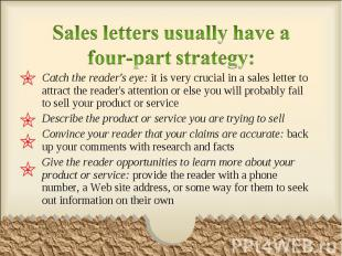 Catch the reader's eye: it is very crucial in a sales letter to attract the read
