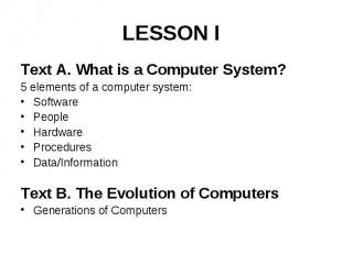 LESSON I Text A. What is a Computer System? 5 elements of a computer system: Sof