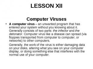 LESSON XII Computer Viruses A computer virus– an unwanted program that has