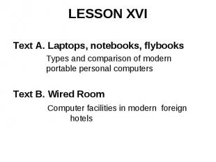 LESSON XVI Text A. Laptops, notebooks, flybooks Types and comparison of modern p