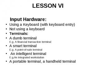 LESSON VI Input Hardware: Using a Keyboard (with keyboard entry) Not using a key