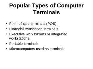 Popular Types of Computer Terminals Point-of-sale terminals (POS) Financial tran