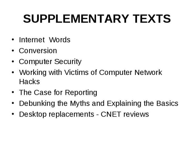 SUPPLEMENTARY TEXTS Internet Words Conversion Computer Security Working with Victims of Computer Network Hacks The Case for Reporting Debunking the Myths and Explaining the Basics Desktop replacements - CNET reviews