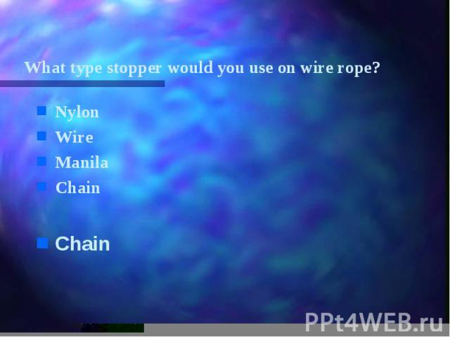 What type stopper would you use on wire rope? Nylon Wire Manila Chain Chain