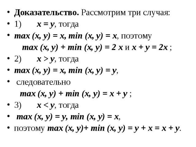 Доказательство. Рассмотрим три случая: Доказательство. Рассмотрим три случая: 1) х = у, тогда max (x, y) = x, min (x, y) = x, поэтому max (x, y) + min (x, y) = 2 x и х + у = 2х ; 2)&n…