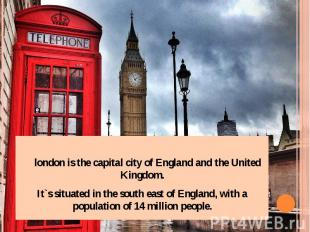 london is the capital city of England and the United Kingdom