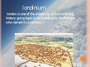 londinium  london is one of the oldest city in the world and history g