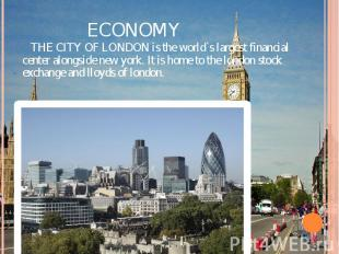 ECONOMY THE CITY OF LONDON is the world`s largest financial center alongside new