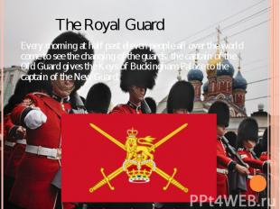 The Royal Guard Every morning at half past eleven people all over the world come