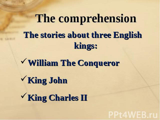 The stories about three English kings: The stories about three English kings: William The Conqueror King John King Charles II