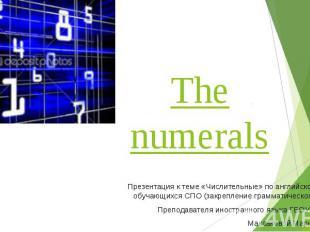 The numerals Презентация к теме «Числительные» по английскому языку для обучающи
