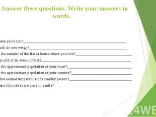 1. Answer these questions. Write your answers in words. When were you born?_____