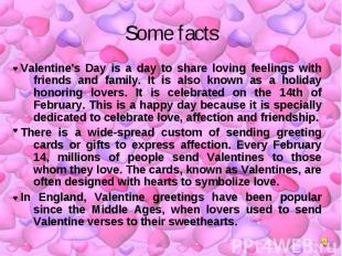 Some facts Valentine's Day is a day to share loving feelings with friends and fa