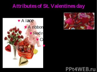 Attributes of St. Valentines day ♥ A lace ♥ A ribbon ♥ Red roses ♥ Cupid ♥ The E