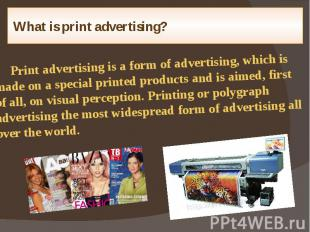 What is print advertising? Print advertising is a form of advertising, which is