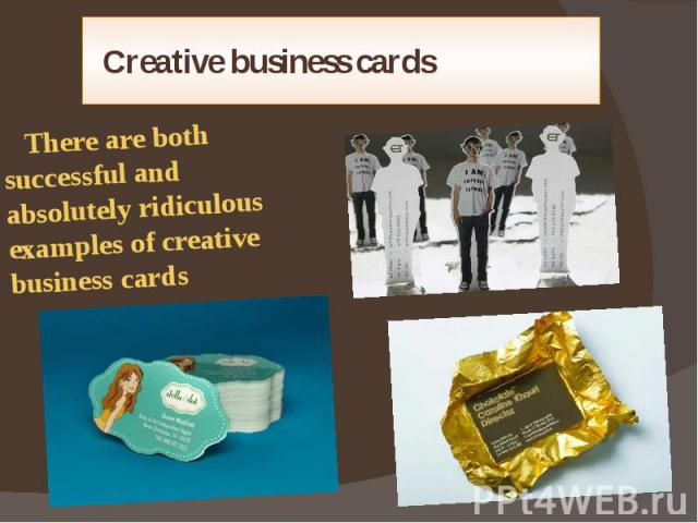 Creative business cards There are both successful and absolutely ridiculous examples of creative business cards