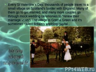 Every St Valentine's Day, thousands of people travel to a small village on Scotl