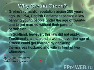 Gretna's romantic reputation began 250 years ago. In 1754, English Parliament pa