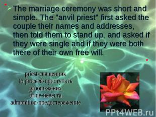 "The marriage ceremony was short and simple. The ""anvil priest"" first a"