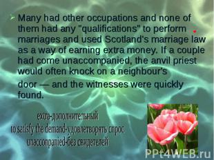 "Many had other occupations and none of them had any ""qualifications"" t"