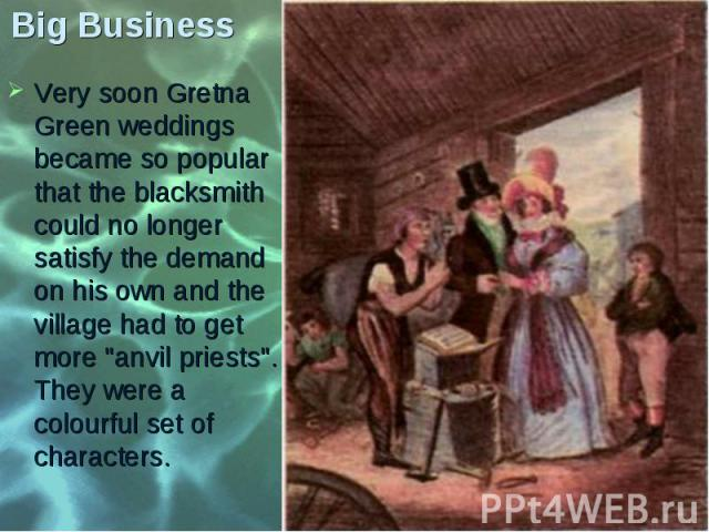 "Very soon Gretna Green weddings became so popular that the blacksmith could no longer satisfy the demand on his own and the village had to get more ""anvil priests"". They were a colourful set of characters. Very soon Gretna Green weddings b…"