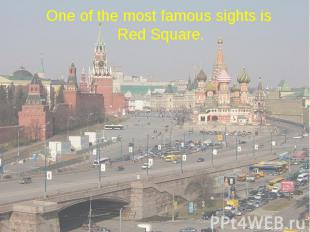 One of the most famous sights is Red Square.