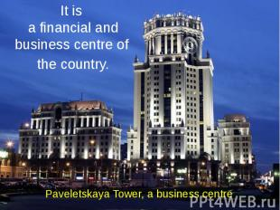 Paveletskaya Tower, a business centre It is a financial and business centre of t