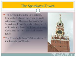 The Spasskaya Tower. The Kremlin includes four palaces, four cathedrals and the
