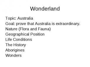 Wonderland Topic: Australia Goal: prove that Australia is extraordinary. Nature