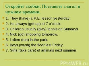 Откройте скобки. Поставьте глагол в нужном времени. 1. They (have) a P.E. lesson