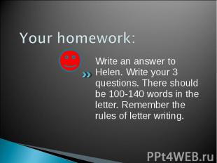 Write an answer to Helen. Write your 3 questions. There should be 100-140 words