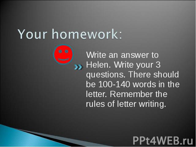 Write an answer to Helen. Write your 3 questions. There should be 100-140 words in the letter. Remember the rules of letter writing. Write an answer to Helen. Write your 3 questions. There should be 100-140 words in the letter. Remember the rules of…