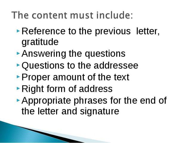 Reference to the previous letter, gratitude Answering the questions Questions to the addressee Proper amount of the text Right form of address Appropriate phrases for the end of the letter and signature