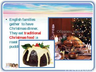 English families gather to have Christmas dinner. They eat traditional Christmas