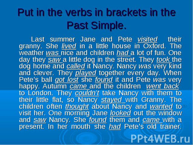 Last summer Jane and Pete visited their granny. She lived in a little house in Oxford. The weather was nice and children had a lot of fun. One day they saw a little dog in the street. They took the dog home and called it Nancy. Nancy was very kind a…