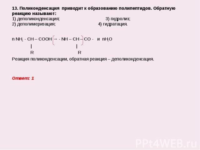 n NH2 - CH – COOH → - NH – CH – CO - и nH2O n NH2 - CH – COOH → - NH – CH – CO - и nH2O     R R Реакция поликонденсации, обратная реакция – деполиконденсация. Ответ: 1