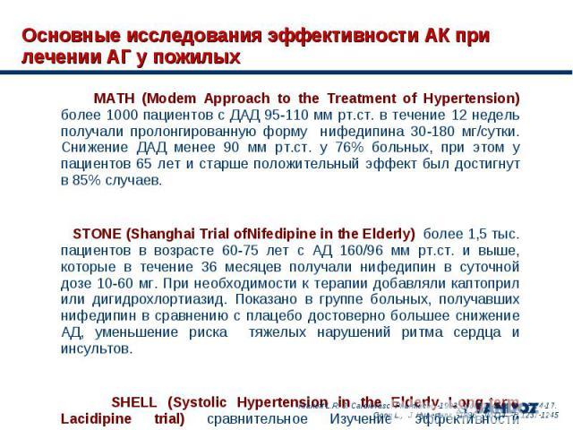 MATH (Modem Approach to the Treatment of Hypertension) более 1000 пациентов с ДАД 95-110 мм рт.ст. в течение 12 недель получали пролонгированную форму нифедипина 30-180 мг/сутки. Снижение ДАД менее 90 мм рт.ст. у 76% больных, при этом у пациентов 65…