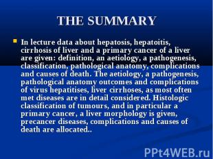 THE SUMMARY In lecture data about hepatosis, hepatoitis, cirrhosis of liver and