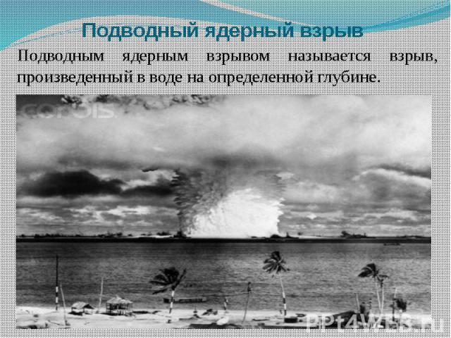 Подводный ядерный взрыв Подводным ядерным взрывом называется взрыв, произведенный в воде на определенной глубине.