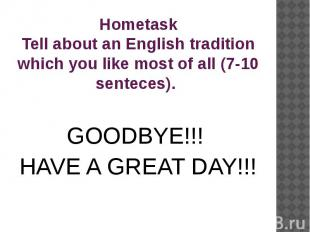 Hometask Tell about an English tradition which you like most of all (7-10 sentec
