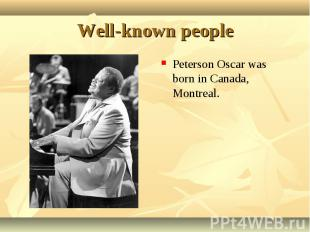 Peterson Oscar was born in Canada, Montreal. Peterson Oscar was born in Canada,