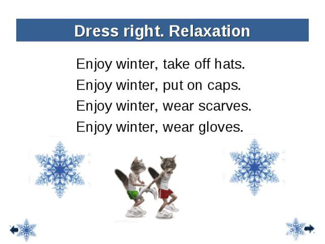 Enjoy winter, take off hats. Enjoy winter, take off hats. Enjoy winter, put on caps. Enjoy winter, wear scarves. Enjoy winter, wear gloves.